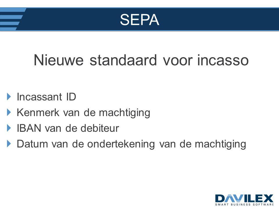 SEPA Nieuwe standaard voor incasso  Incassant ID  Kenmerk van de machtiging  IBAN van de debiteur  Datum van de ondertekening van de machtiging