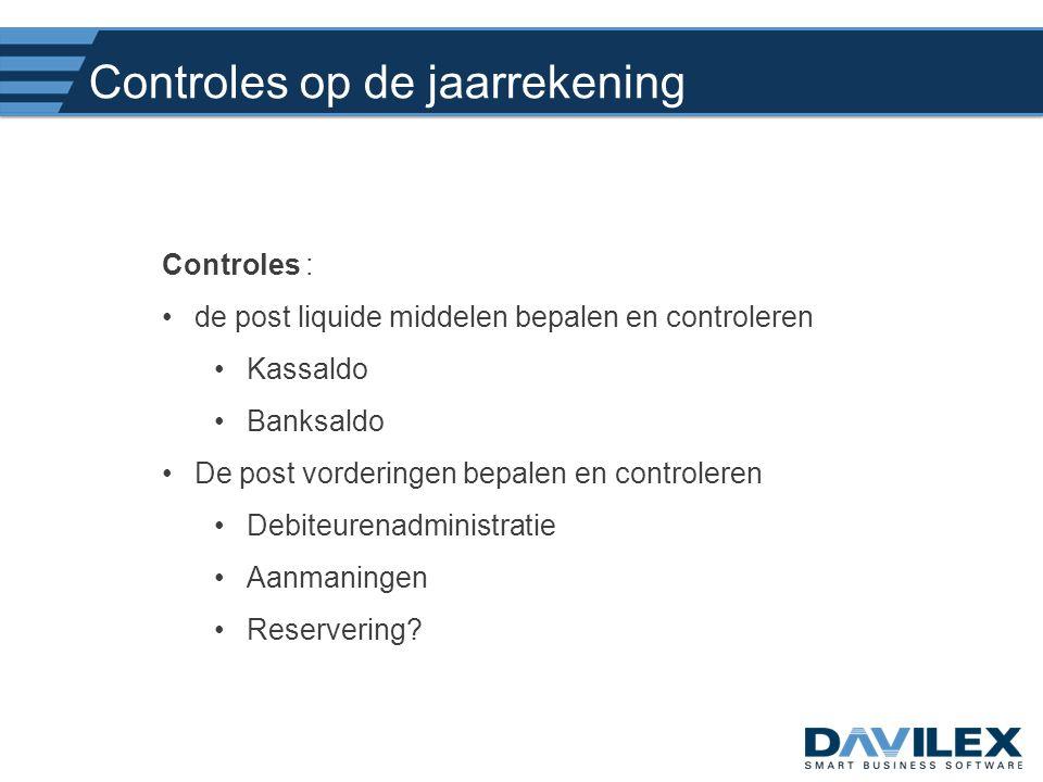 Controles op de jaarrekening Controles : •de post liquide middelen bepalen en controleren •Kassaldo •Banksaldo •De post vorderingen bepalen en control