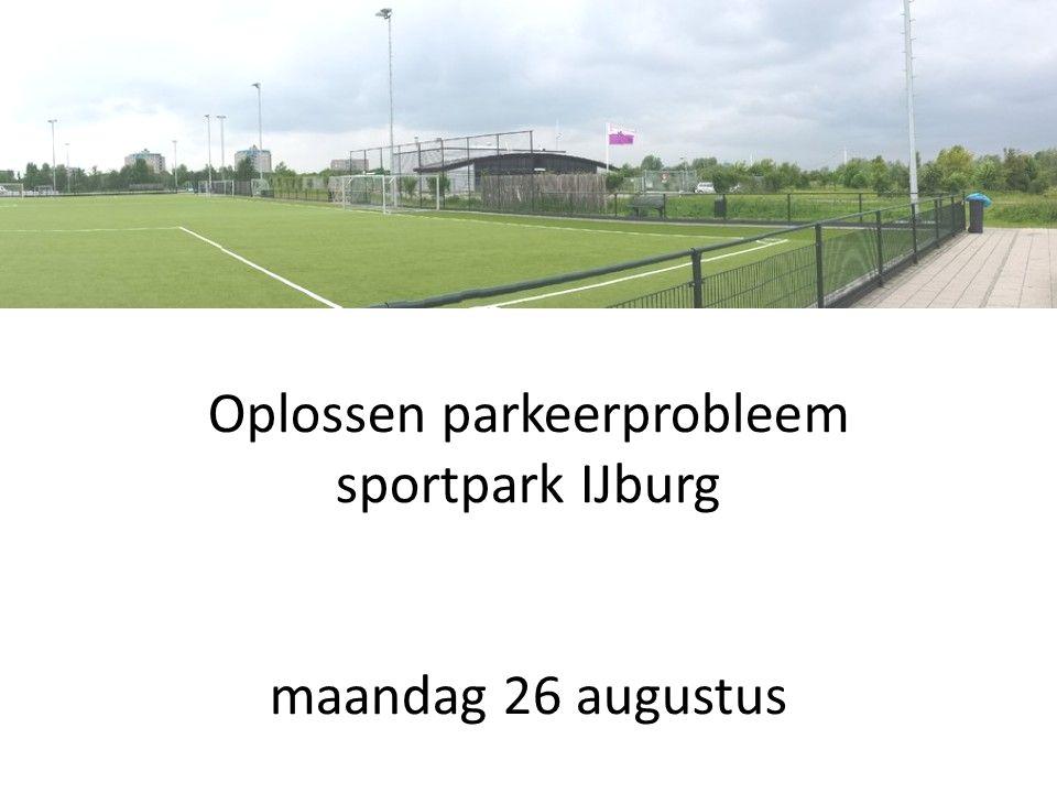 Oplossen parkeerprobleem sportpark IJburg maandag 26 augustus