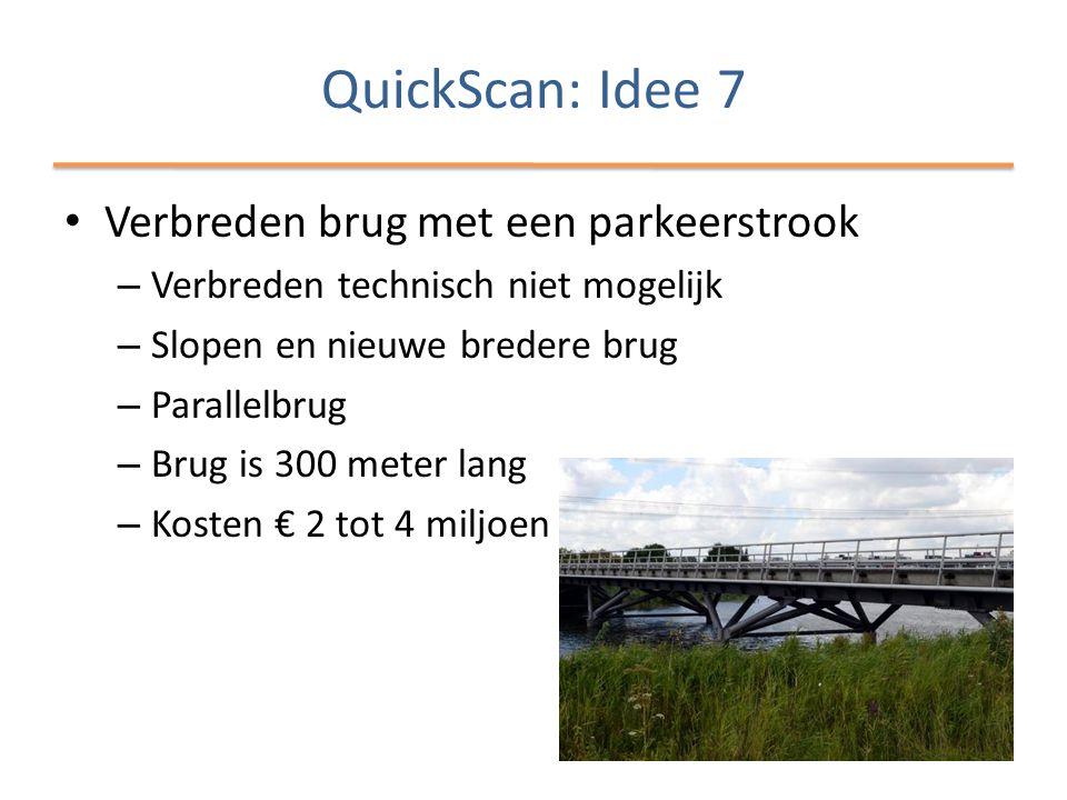 QuickScan: Idee 7 • Verbreden brug met een parkeerstrook – Verbreden technisch niet mogelijk – Slopen en nieuwe bredere brug – Parallelbrug – Brug is 300 meter lang – Kosten € 2 tot 4 miljoen