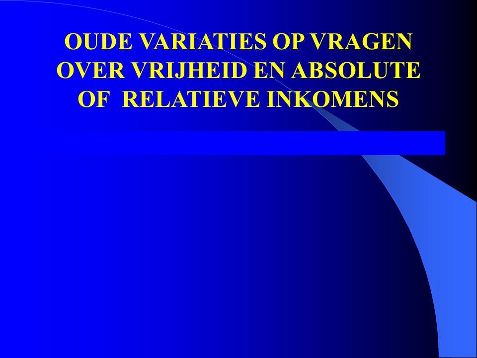 OUDE VARIATIES OP VRAGEN OVER VRIJHEID EN ABSOLUTE OF RELATIEVE INKOMENS