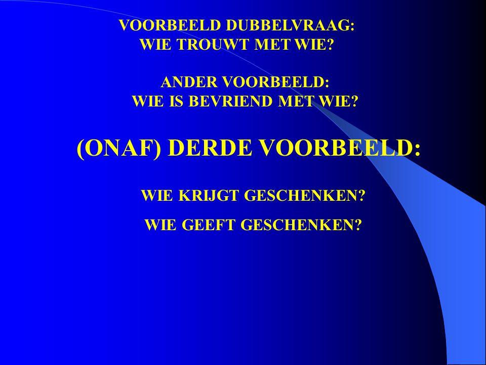VOORBEELD DUBBELVRAAG: WIE TROUWT MET WIE. ANDER VOORBEELD: WIE IS BEVRIEND MET WIE.