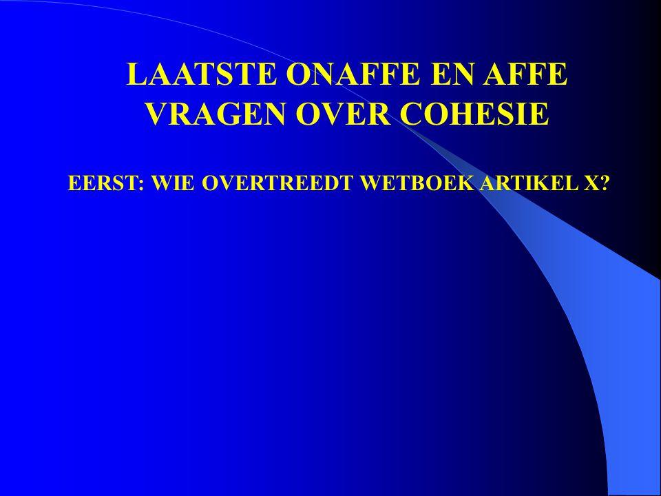 LAATSTE ONAFFE EN AFFE VRAGEN OVER COHESIE EERST: WIE OVERTREEDT WETBOEK ARTIKEL X