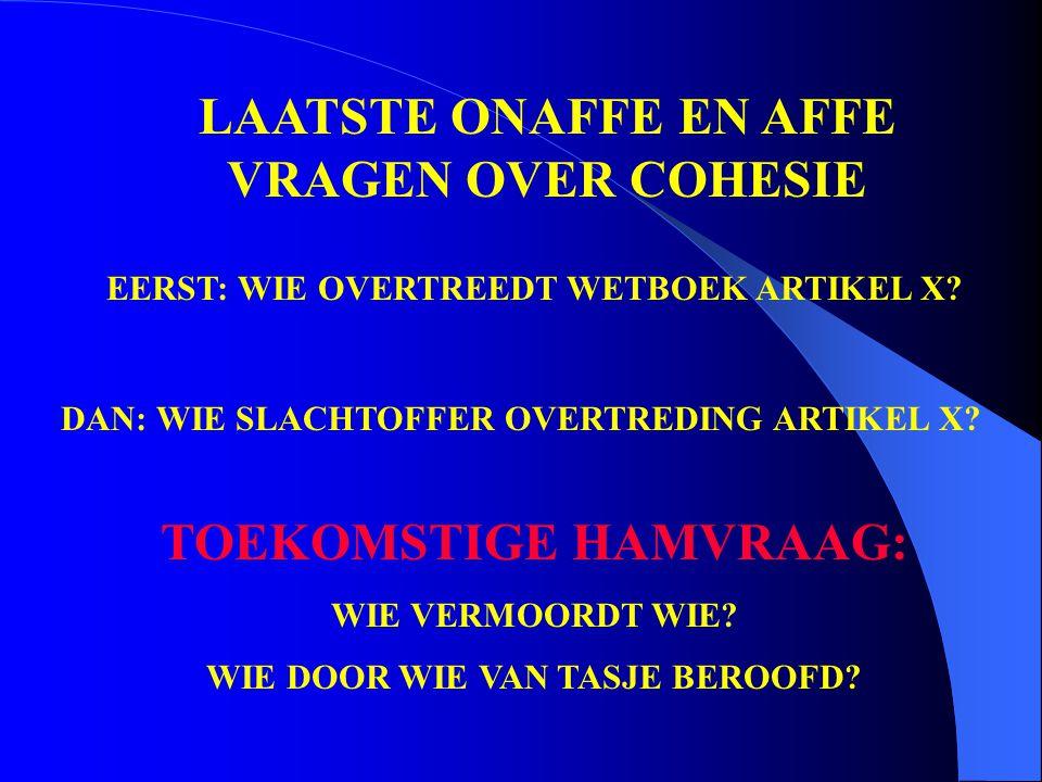 LAATSTE ONAFFE EN AFFE VRAGEN OVER COHESIE EERST: WIE OVERTREEDT WETBOEK ARTIKEL X.