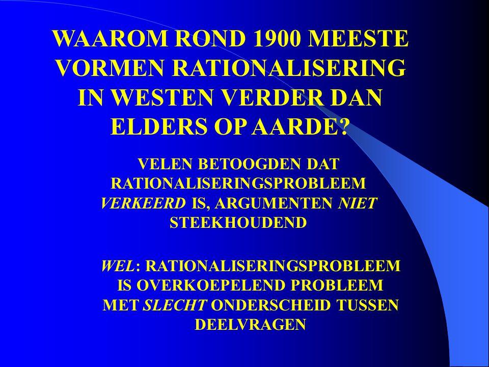 WAAROM ROND 1900 MEESTE VORMEN RATIONALISERING IN WESTEN VERDER DAN ELDERS OP AARDE.