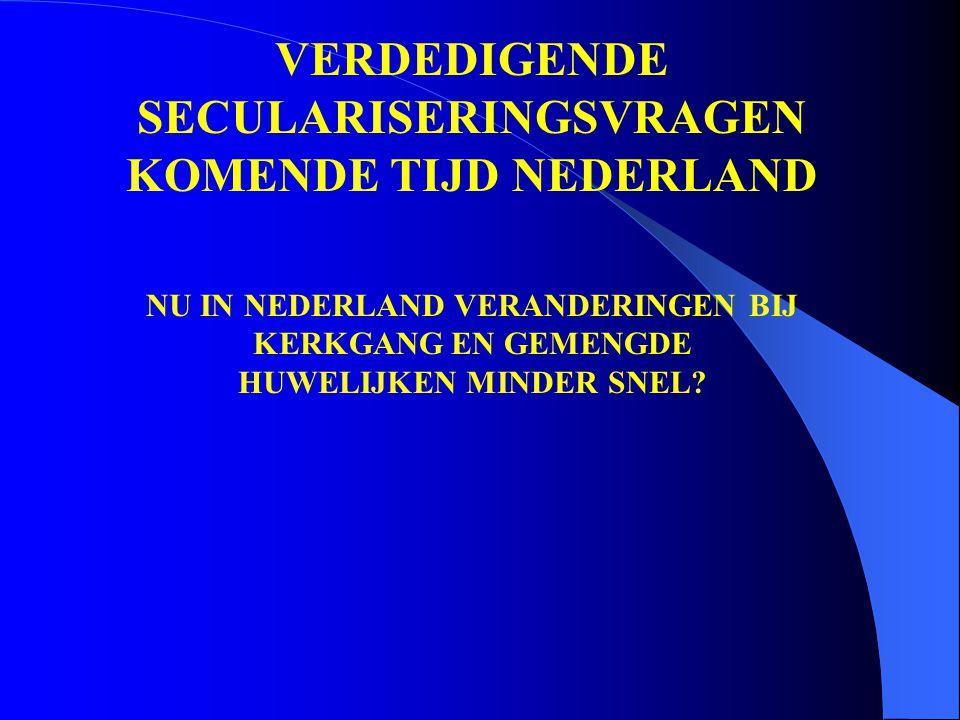 NU IN NEDERLAND VERANDERINGEN BIJ KERKGANG EN GEMENGDE HUWELIJKEN MINDER SNEL