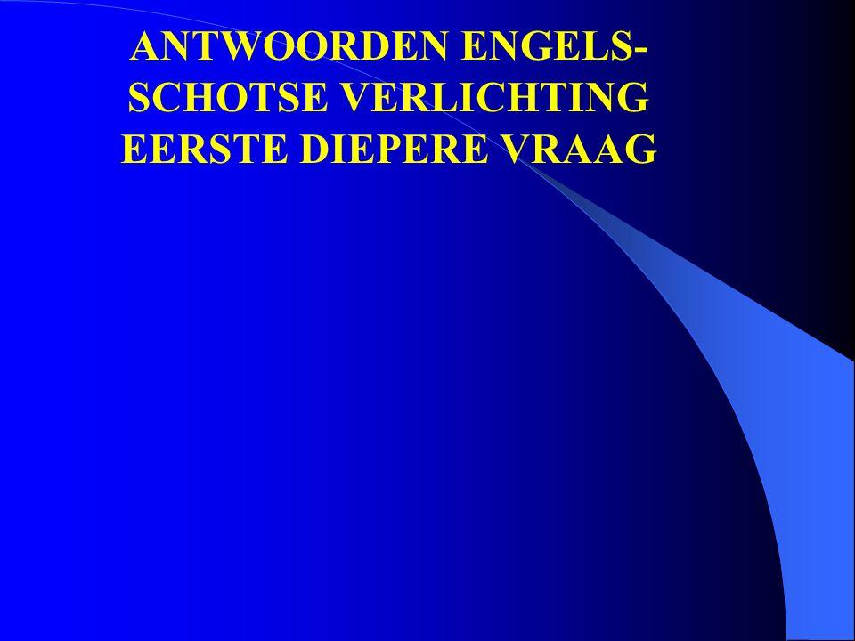 ANTWOORDEN ENGELS- SCHOTSE VERLICHTING EERSTE DIEPERE VRAAG