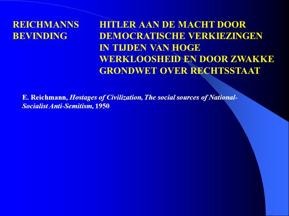 REICHMANNS HITLER AAN DE MACHT DOOR BEVINDINGDEMOCRATISCHE VERKIEZINGEN IN TIJDEN VAN HOGE WERKLOOSHEID EN DOOR ZWAKKE GRONDWET OVER RECHTSSTAAT E.