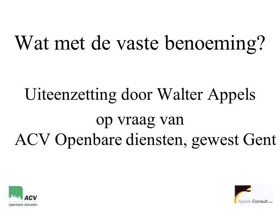 Wat met de vaste benoeming? Uiteenzetting door Walter Appels op vraag van ACV Openbare diensten, gewest Gent