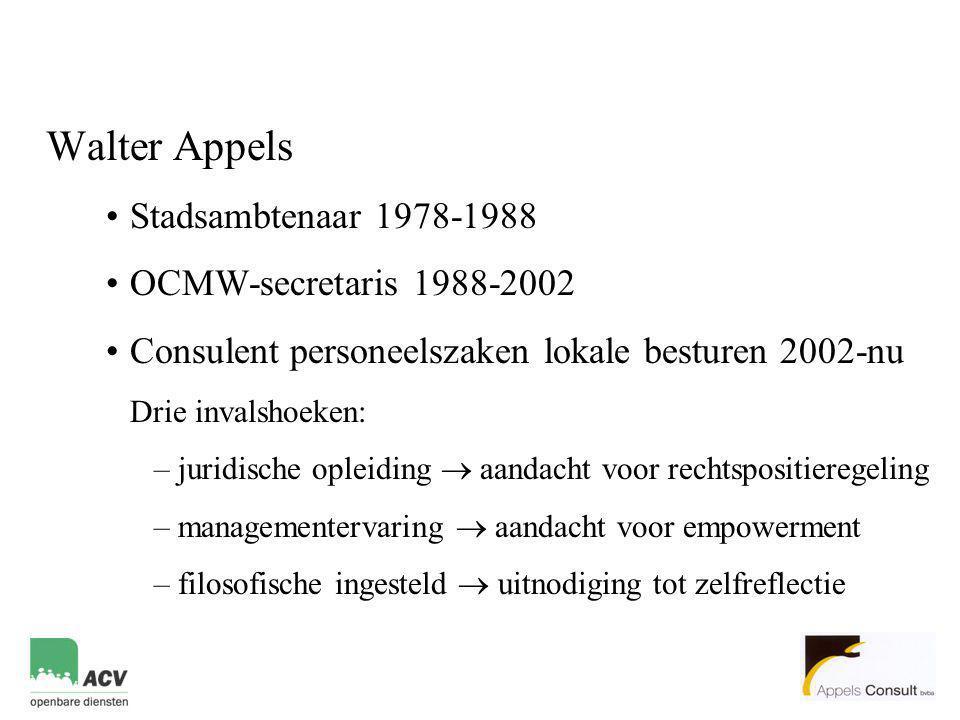 Walter Appels •Stadsambtenaar 1978-1988 •OCMW-secretaris 1988-2002 •Consulent personeelszaken lokale besturen 2002-nu Drie invalshoeken: –juridische o