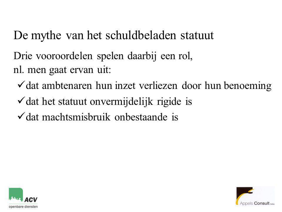 De mythe van het schuldbeladen statuut Drie vooroordelen spelen daarbij een rol, nl. men gaat ervan uit:  dat ambtenaren hun inzet verliezen door hun