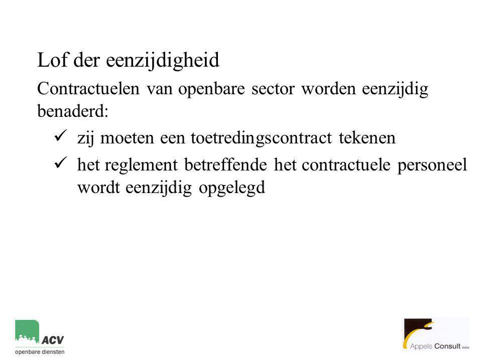 Lof der eenzijdigheid Contractuelen van openbare sector worden eenzijdig benaderd:  zij moeten een toetredingscontract tekenen  het reglement betreffende het contractuele personeel wordt eenzijdig opgelegd