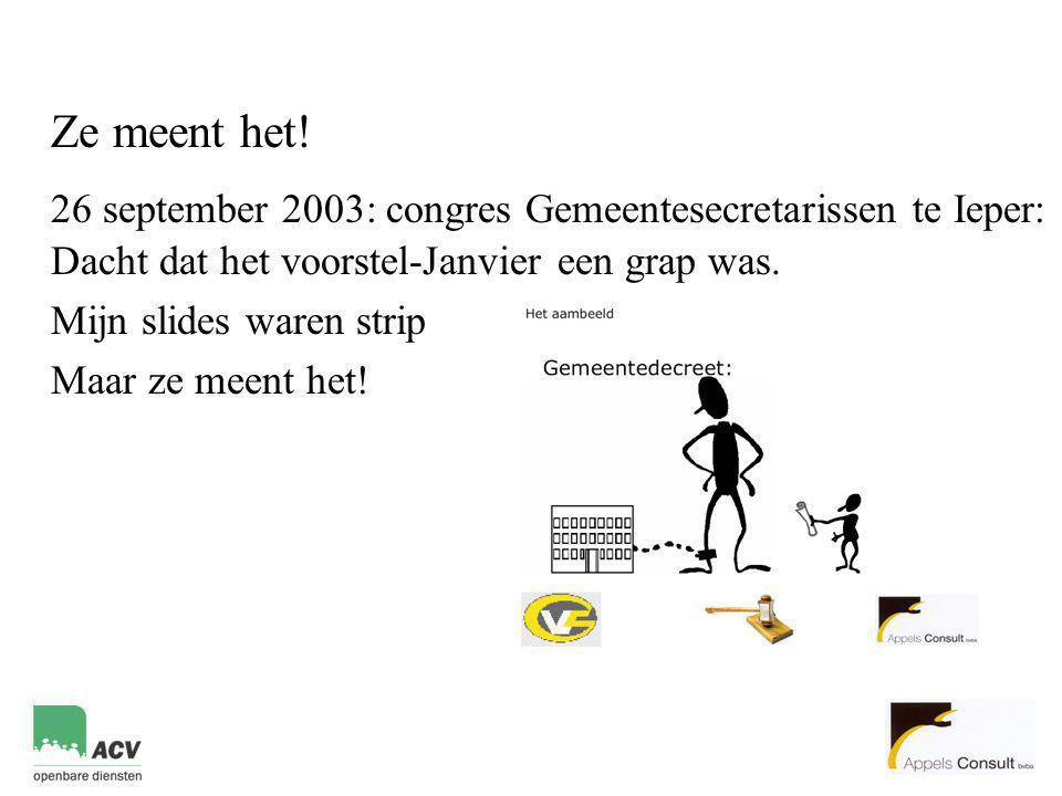 Ze meent het! 26 september 2003: congres Gemeentesecretarissen te Ieper: Dacht dat het voorstel-Janvier een grap was. Mijn slides waren strip Maar ze