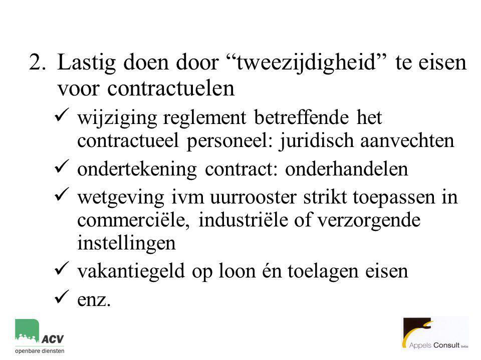 """2.Lastig doen door """"tweezijdigheid"""" te eisen voor contractuelen  wijziging reglement betreffende het contractueel personeel: juridisch aanvechten  o"""