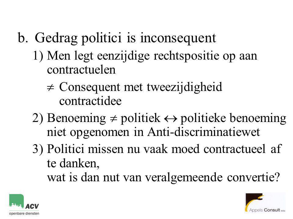 b.Gedrag politici is inconsequent 1)Men legt eenzijdige rechtspositie op aan contractuelen  Consequent met tweezijdigheid contractidee 2)Benoeming 