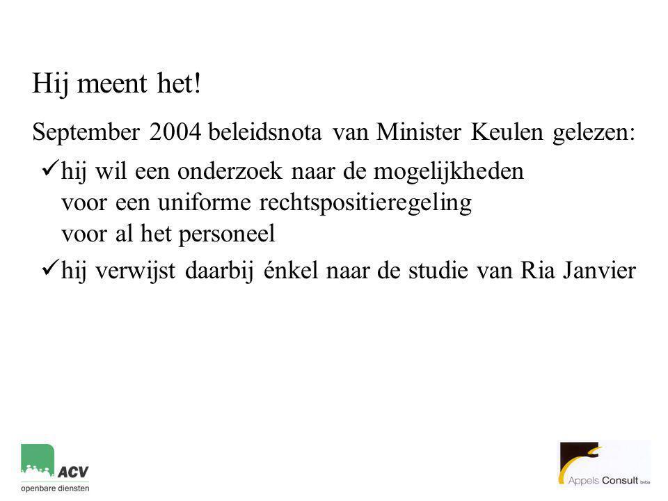 Hij meent het! September 2004 beleidsnota van Minister Keulen gelezen:  hij wil een onderzoek naar de mogelijkheden voor een uniforme rechtspositiere