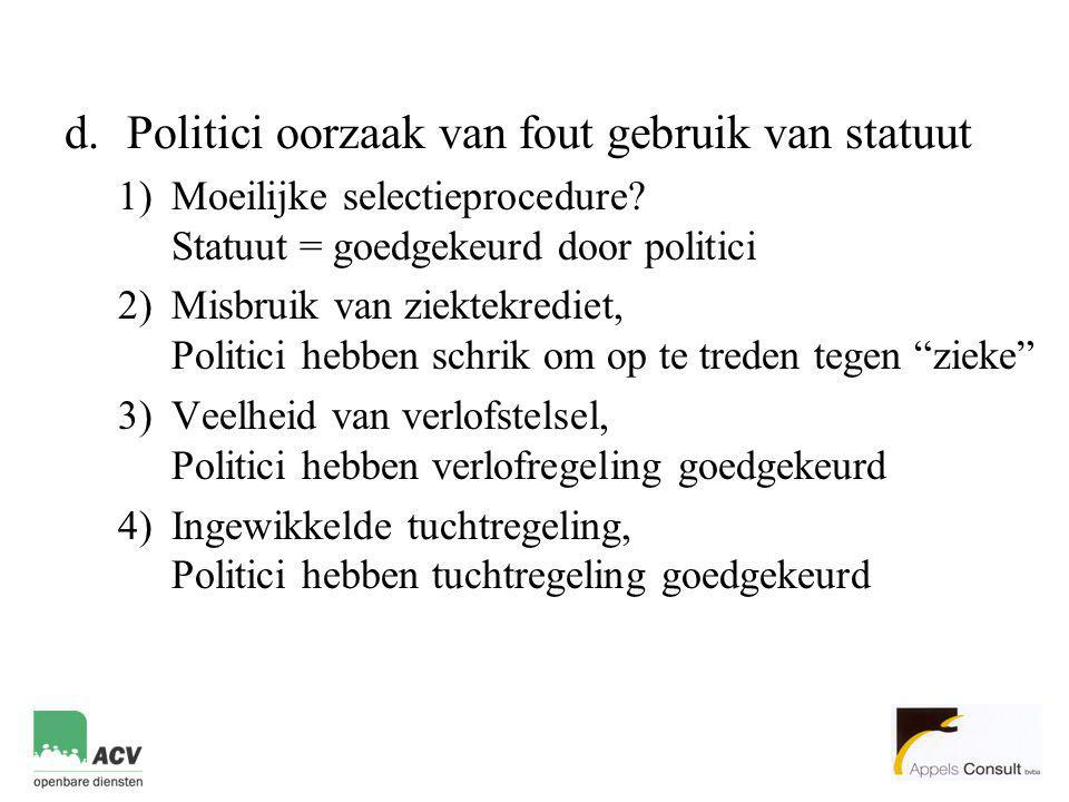 d.Politici oorzaak van fout gebruik van statuut 1)Moeilijke selectieprocedure? Statuut = goedgekeurd door politici 2)Misbruik van ziektekrediet, Polit