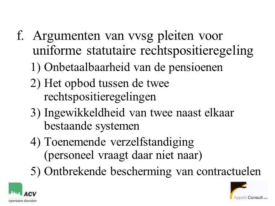 f.Argumenten van vvsg pleiten voor uniforme statutaire rechtspositieregeling 1)Onbetaalbaarheid van de pensioenen 2)Het opbod tussen de twee rechtspos