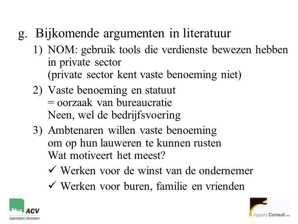 g.Bijkomende argumenten in literatuur 1)NOM: gebruik tools die verdienste bewezen hebben in private sector (private sector kent vaste benoeming niet)