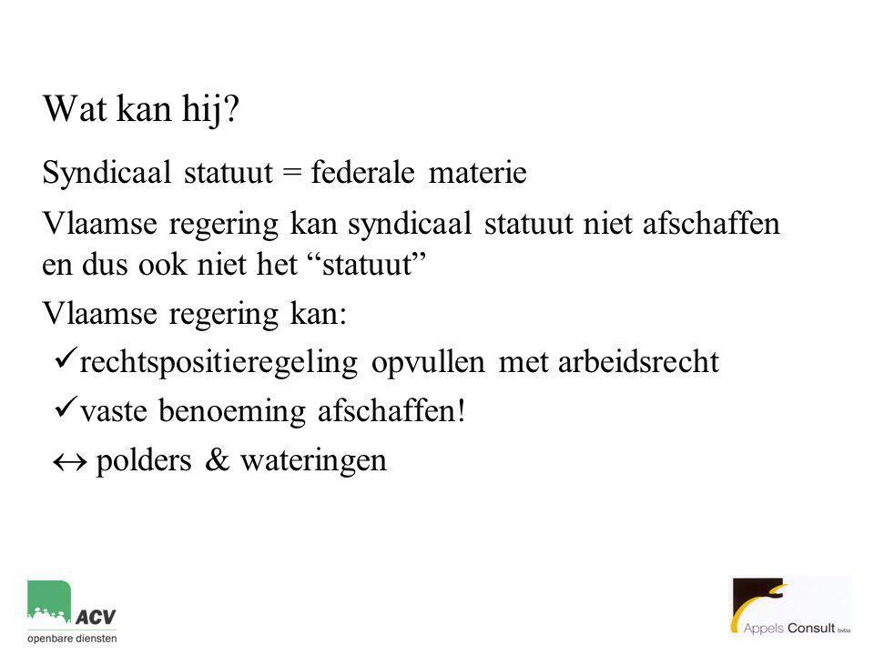 """Wat kan hij? Syndicaal statuut = federale materie Vlaamse regering kan syndicaal statuut niet afschaffen en dus ook niet het """"statuut"""" Vlaamse regerin"""