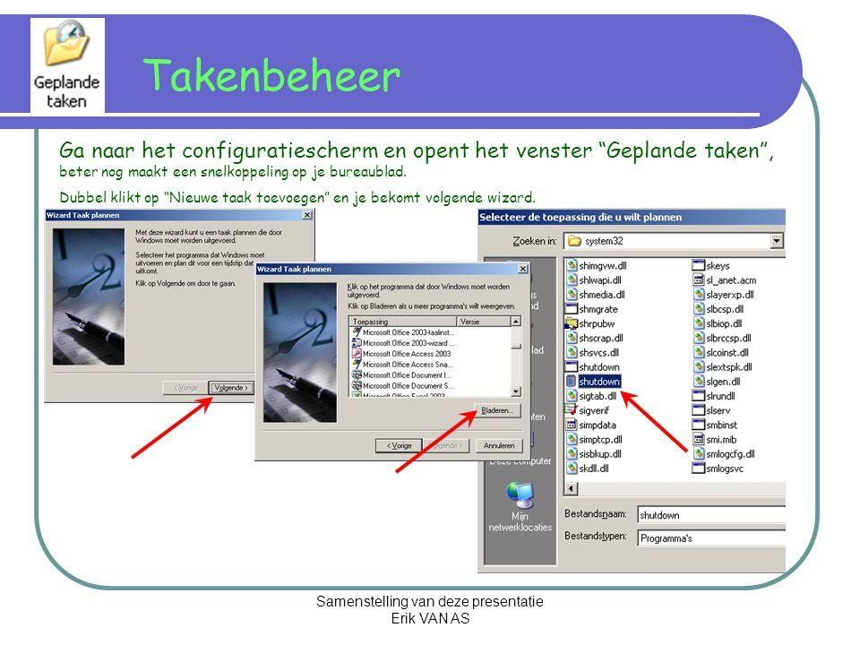 Samenstelling van deze presentatie Erik VAN AS Takenbeheer Ga naar het configuratiescherm en opent het venster Geplande taken , beter nog maakt een snelkoppeling op je bureaublad.