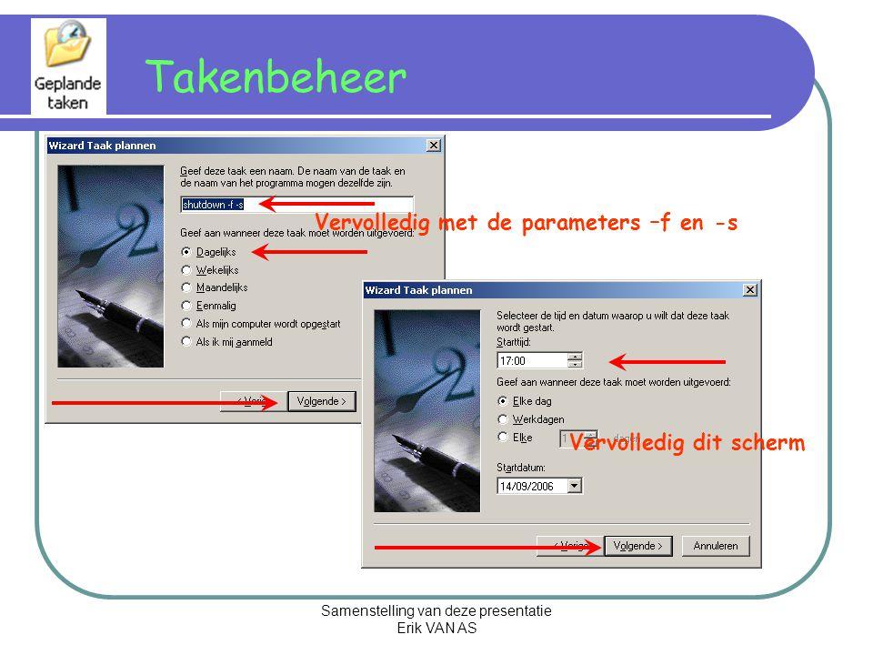 Samenstelling van deze presentatie Erik VAN AS Takenbeheer Vervolledig met de parameters –f en -s Vervolledig dit scherm