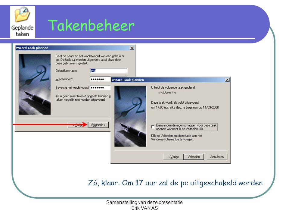 Samenstelling van deze presentatie Erik VAN AS Takenbeheer Zó, klaar.