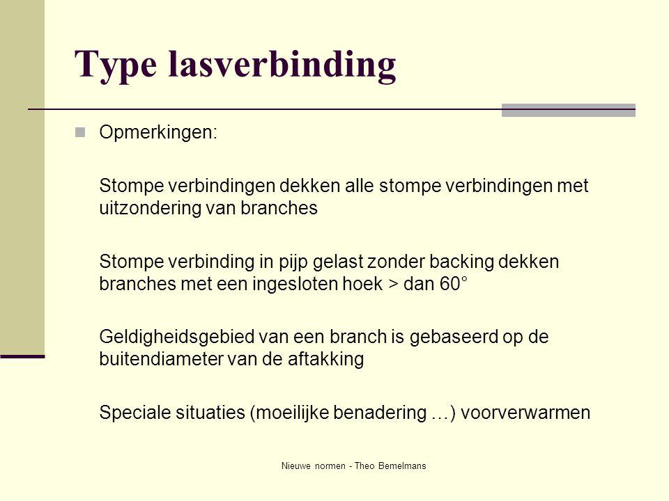 Nieuwe normen - Theo Bemelmans Type lasverbinding  Opmerkingen: Stompe verbindingen dekken alle stompe verbindingen met uitzondering van branches Sto