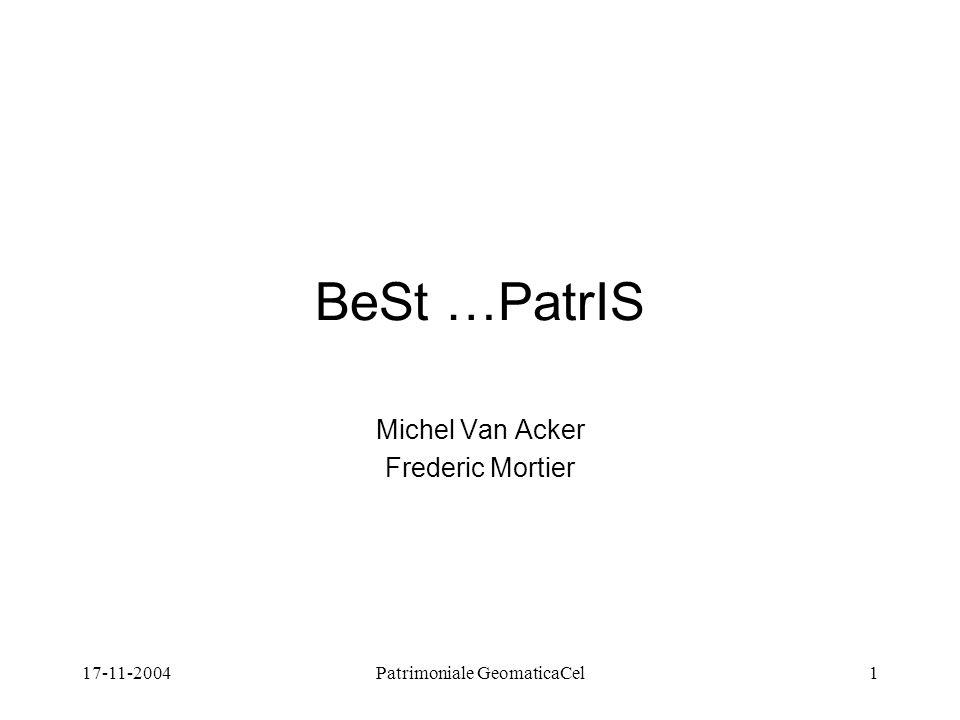 17-11-2004Patrimoniale GeomaticaCel1 BeSt …PatrIS Michel Van Acker Frederic Mortier