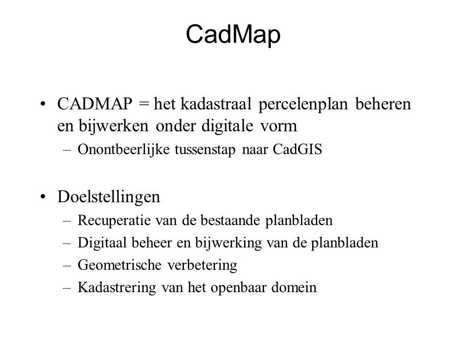 CadMap •CADMAP = het kadastraal percelenplan beheren en bijwerken onder digitale vorm –Onontbeerlijke tussenstap naar CadGIS •Doelstellingen –Recuperatie van de bestaande planbladen –Digitaal beheer en bijwerking van de planbladen –Geometrische verbetering –Kadastrering van het openbaar domein