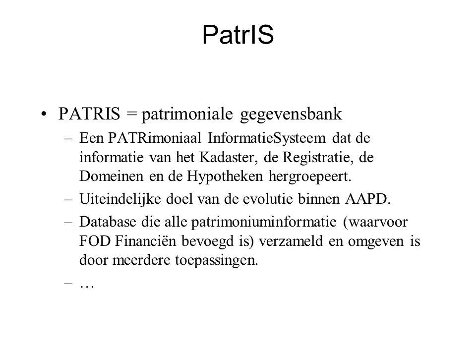 PatrIS •PATRIS = patrimoniale gegevensbank –Een PATRimoniaal InformatieSysteem dat de informatie van het Kadaster, de Registratie, de Domeinen en de Hypotheken hergroepeert.