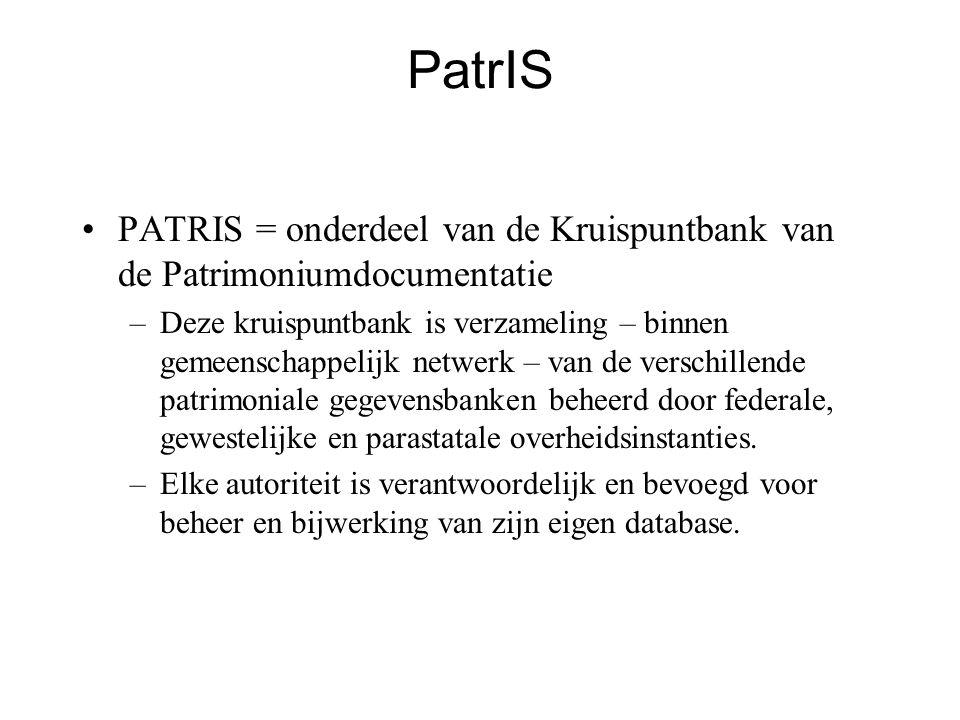 •PATRIS = onderdeel van de Kruispuntbank van de Patrimoniumdocumentatie –Deze kruispuntbank is verzameling – binnen gemeenschappelijk netwerk – van de