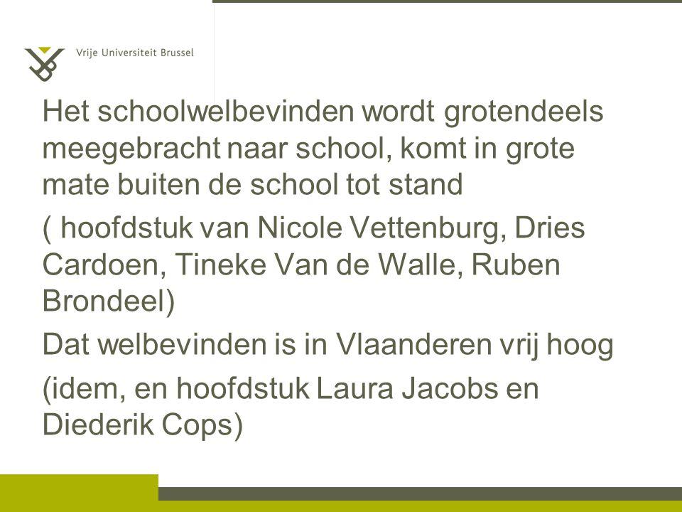 Het schoolwelbevinden wordt grotendeels meegebracht naar school, komt in grote mate buiten de school tot stand ( hoofdstuk van Nicole Vettenburg, Drie