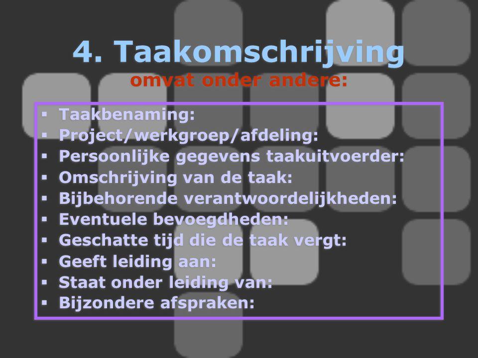 4. Taakomschrijving omvat onder andere:  Taakbenaming:  Project/werkgroep/afdeling:  Persoonlijke gegevens taakuitvoerder:  Omschrijving van de ta