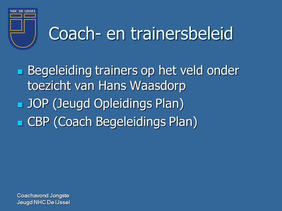Coach- en trainersbeleid  Begeleiding trainers op het veld onder toezicht van Hans Waasdorp  JOP (Jeugd Opleidings Plan)  CBP (Coach Begeleidings P