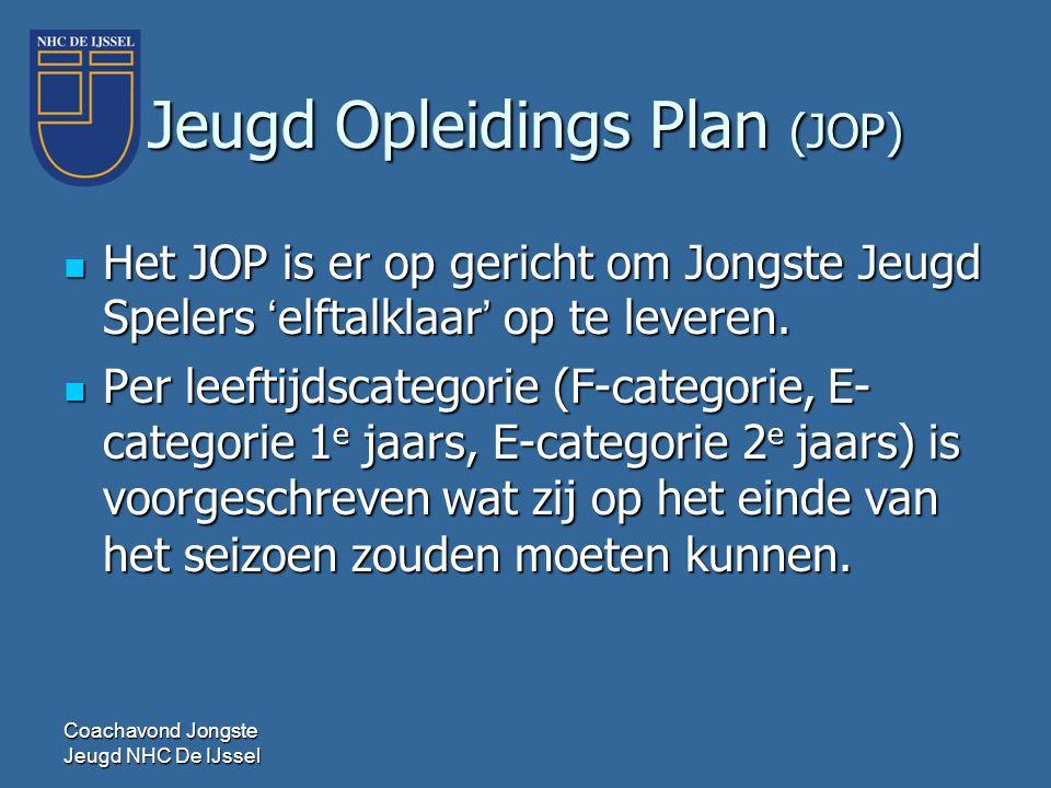 Jeugd Opleidings Plan (JOP)  Het JOP is er op gericht om Jongste Jeugd Spelers 'elftalklaar' op te leveren.  Per leeftijdscategorie (F-categorie, E-