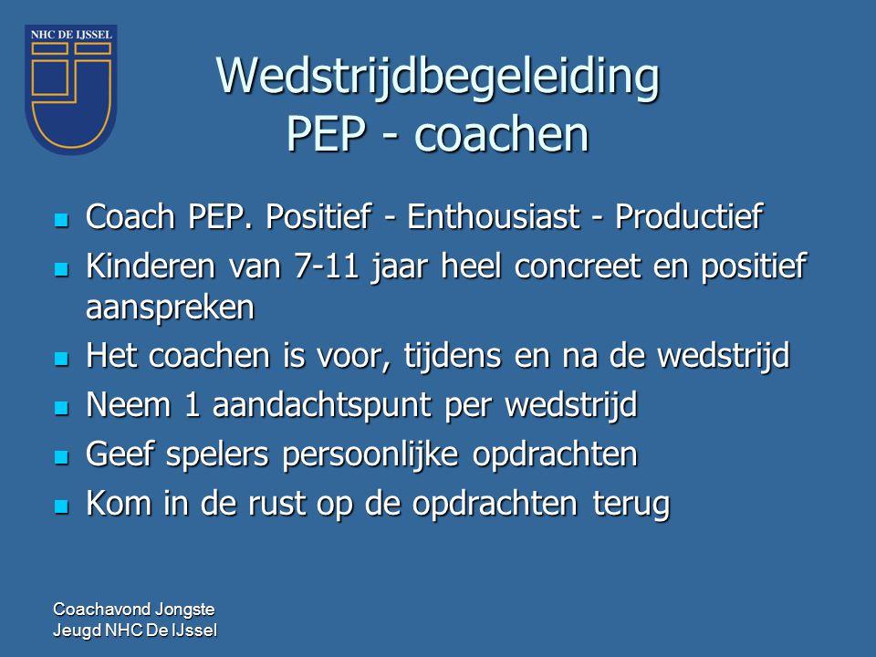Wedstrijdbegeleiding PEP - coachen  Coach PEP. Positief - Enthousiast - Productief  Kinderen van 7-11 jaar heel concreet en positief aanspreken  He