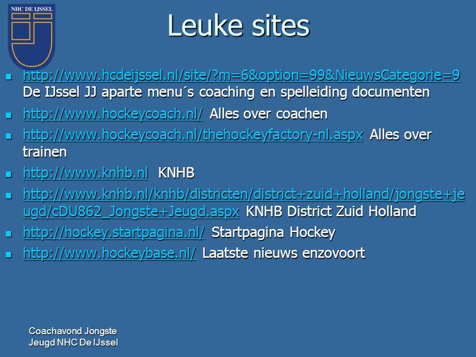 Leuke sites  http://www.hcdeijssel.nl/site/?m=6&option=99&NieuwsCategorie=9 De IJssel JJ aparte menu´s coaching en spelleiding documenten http://www.