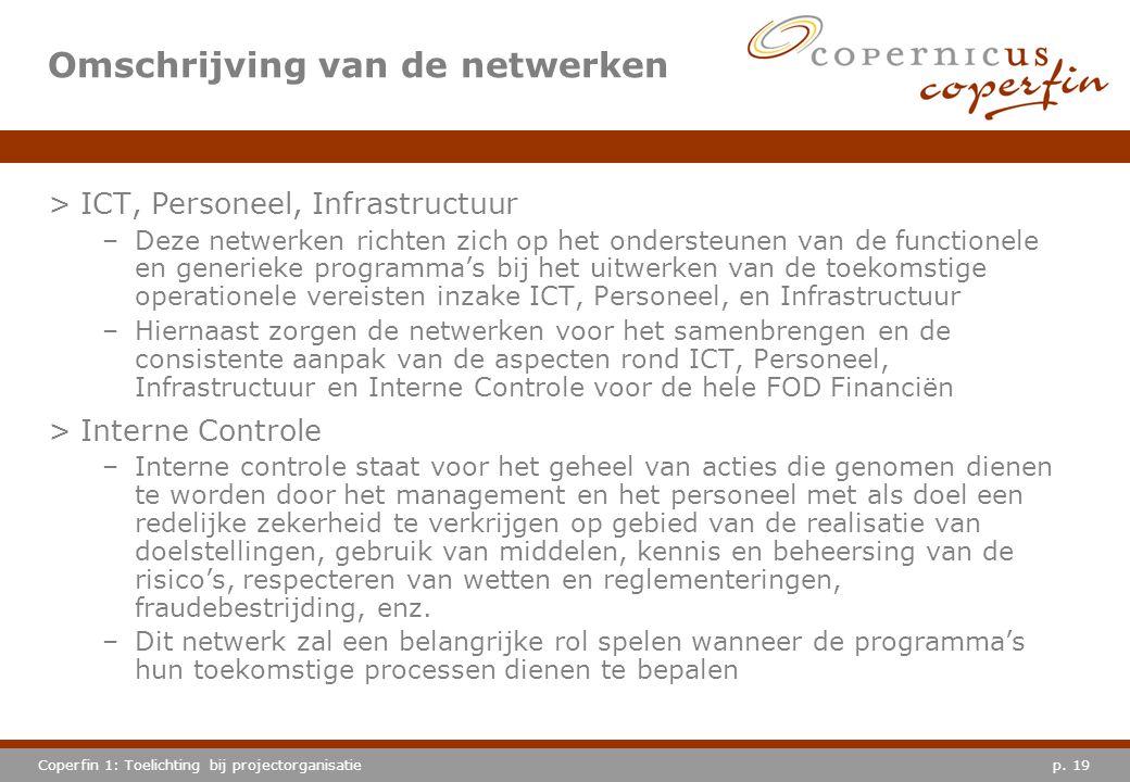 p. 19Coperfin 1: Toelichting bij projectorganisatie Omschrijving van de netwerken >ICT, Personeel, Infrastructuur –Deze netwerken richten zich op het