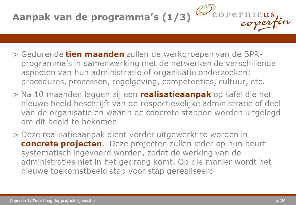 p. 26Coperfin 1: Toelichting bij projectorganisatie Aanpak van de programma's (1/3) >Gedurende tien maanden zullen de werkgroepen van de BPR- programm