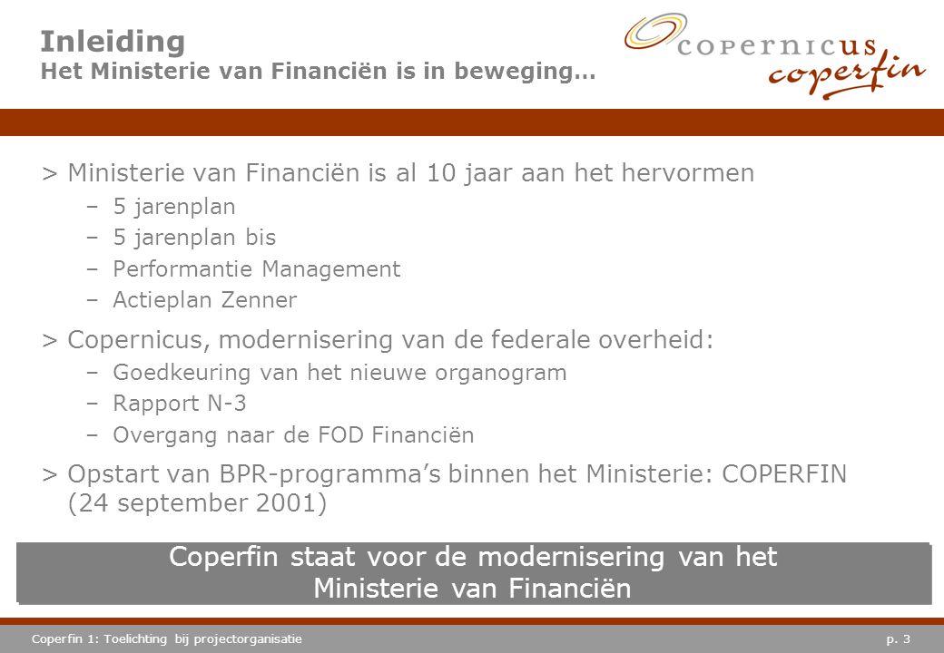 p. 3Coperfin 1: Toelichting bij projectorganisatie Inleiding Het Ministerie van Financiën is in beweging… >Ministerie van Financiën is al 10 jaar aan