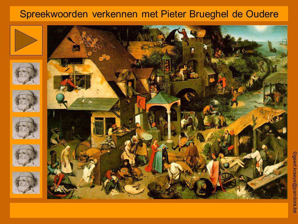 ©geert.kraeye@pandora.be Spreekwoorden verkennen met Pieter Brueghel de Oudere