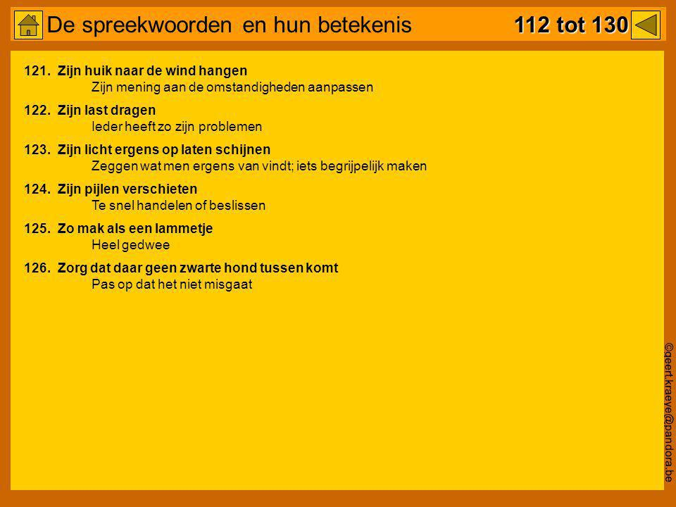 ©geert.kraeye@pandora.be 112 tot 130 De spreekwoorden en hun betekenis 112 tot 130 121.Zijn huik naar de wind hangen Zijn mening aan de omstandigheden
