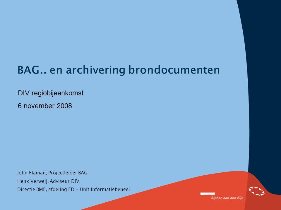John Flaman, Projectleider BAG Henk Verweij, Adviseur DIV Directie BMF, afdeling FD - Unit Informatiebeheer BAG..