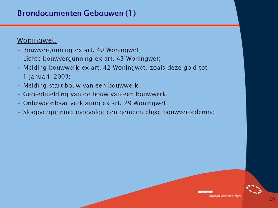 20 Brondocumenten Gebouwen (1) Woningwet: • Bouwvergunning ex art.