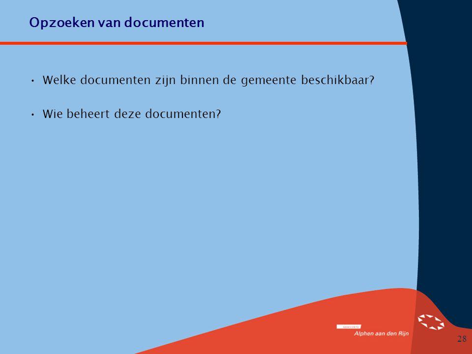28 Opzoeken van documenten •Welke documenten zijn binnen de gemeente beschikbaar.