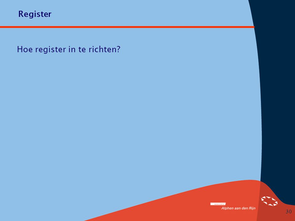 30 Hoe register in te richten? Register