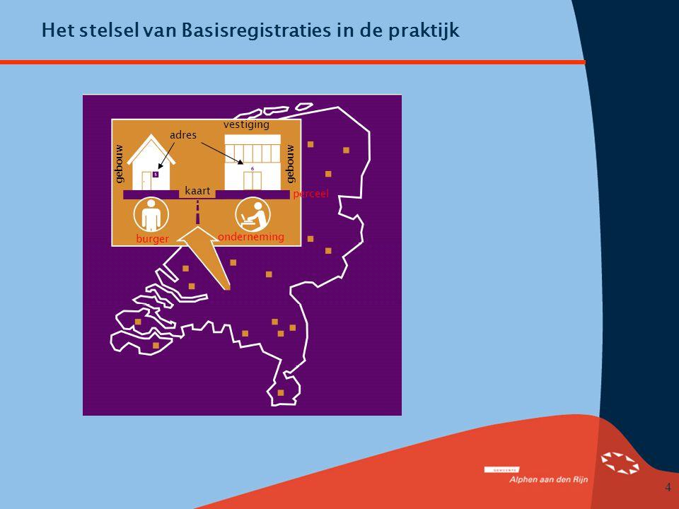 4 Het stelsel van Basisregistraties in de praktijk gebouw vestiging kaart burger onderneming perceel adres gebouw
