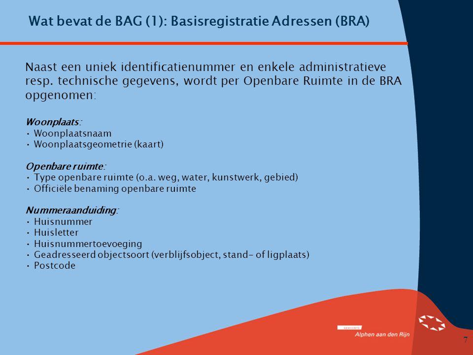 7 Wat bevat de BAG (1): Basisregistratie Adressen (BRA) Naast een uniek identificatienummer en enkele administratieve resp.