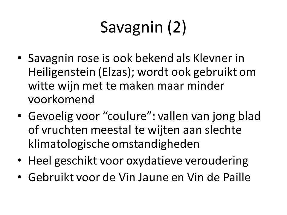 Savagnin (2) • Savagnin rose is ook bekend als Klevner in Heiligenstein (Elzas); wordt ook gebruikt om witte wijn met te maken maar minder voorkomend • Gevoelig voor coulure : vallen van jong blad of vruchten meestal te wijten aan slechte klimatologische omstandigheden • Heel geschikt voor oxydatieve veroudering • Gebruikt voor de Vin Jaune en Vin de Paille